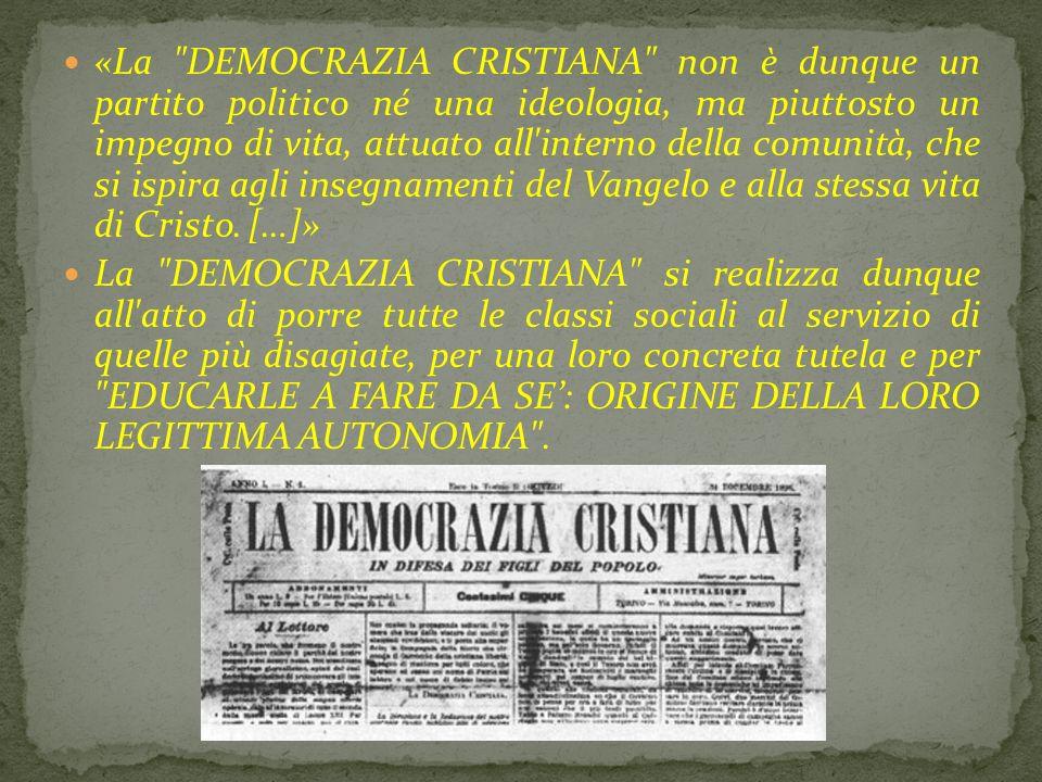 «La DEMOCRAZIA CRISTIANA non è dunque un partito politico né una ideologia, ma piuttosto un impegno di vita, attuato all interno della comunità, che si ispira agli insegnamenti del Vangelo e alla stessa vita di Cristo. […]»